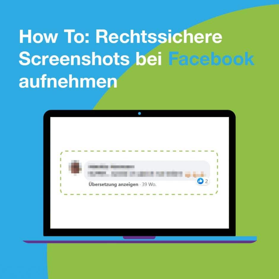 Bildschirm mit zensiertem Kommentar auf Facebook und Slogan How to: Rechtssichere Screenshots bei Facebook aufnehmen